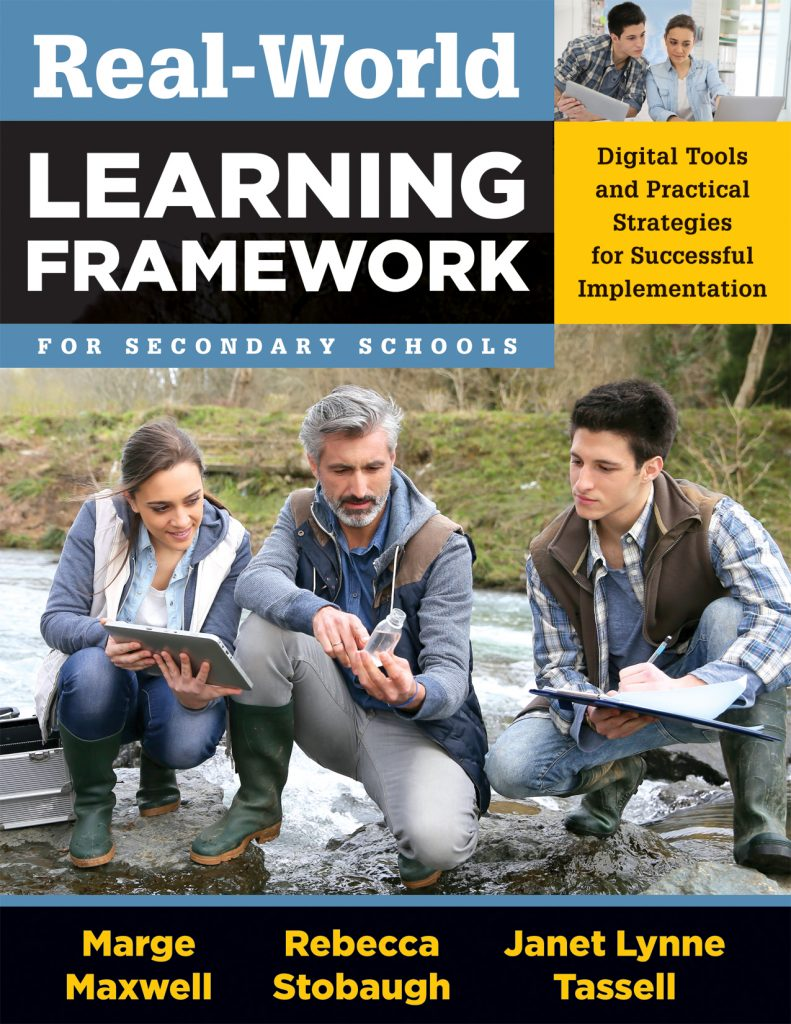 Real World Learning Framework for Secondary Schools: Digital Tools and Practical Strategies for Succcessful Implementation; Published 2016 by Solution Tree Press
