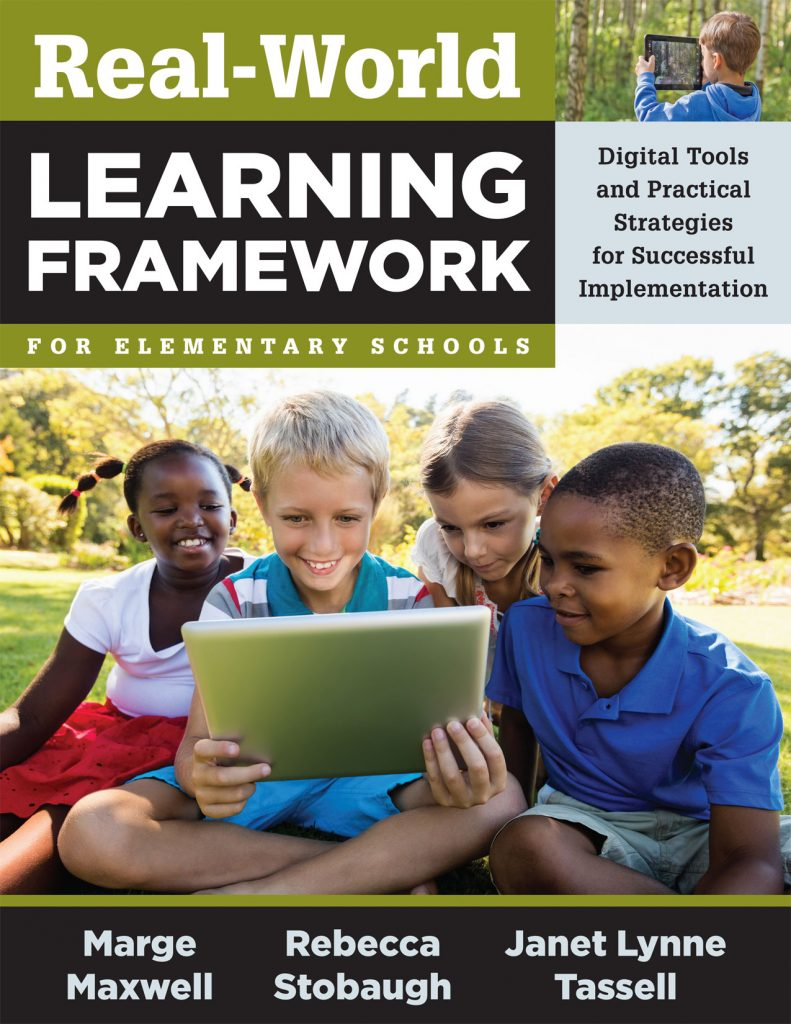Real World Learning Framework for Elementary Schools: Digital Tools and Practical Strategies for Succcessful Implementation; Published 2017 by Solution Tree Press